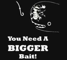 You Need A Bigger Bait by Mike Bronson