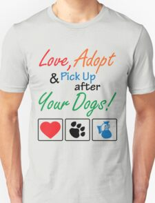 Love, Adopt & Pick Up After Your Dogs Unisex T-Shirt