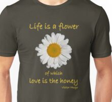 'Life Is A Flower...' Unisex T-Shirt
