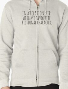 in a relationship with my favourite fictional character Zipped Hoodie
