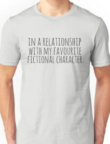 in a relationship with my favourite fictional character Unisex T-Shirt