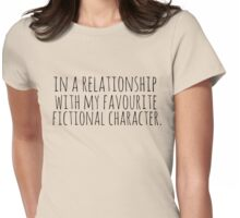 in a relationship with my favourite fictional character Womens Fitted T-Shirt
