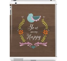 You are my Happy iPad Case/Skin