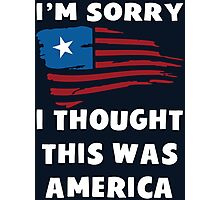 I'm Sorry I Thought This Was America T Shirt Photographic Print