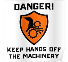 Warning - Danger keep hands off the machinery Poster