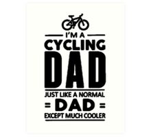 I'm A Cycling Dad! Tshirts, Stickers, Mugs, Bags Art Print