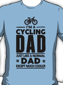 I'm A Cycling Dad! T Shirts, Stickers and Other Gifts T-Shirt