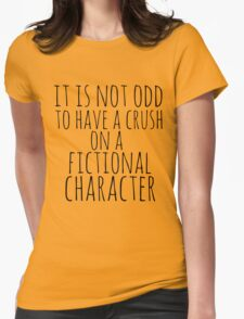 it is not odd to have a crush on a fictional character T-Shirt