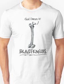 God Damn BLASFEMUR! T-Shirt