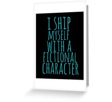 i ship myself with a fictional character Greeting Card