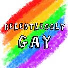 Relentlessly Gay by dextrahoffman