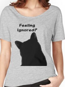 Feeling Ignored? Women's Relaxed Fit T-Shirt