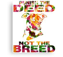 PUNISH THE DEED - NOT THE BREED Canvas Print