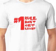 Don't Get Caught Unisex T-Shirt