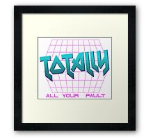 TOTALLY ALL YOUR FAULT Framed Print