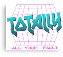 TOTALLY ALL YOUR FAULT Canvas Print