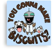 You Gonna Make Biscuits?! Canvas Print