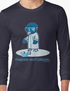 Penguins can't science. Long Sleeve T-Shirt