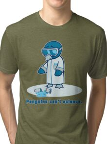 Penguins can't science. Tri-blend T-Shirt