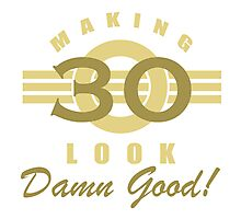 Making 30 Look Good Photographic Print