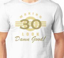 Making 30 Look Good Unisex T-Shirt