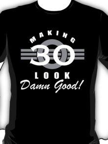 Making 30 Look Good T-Shirt