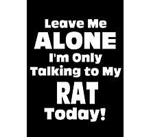 Leave Me Alone I 'm Only Talking To My Rat Today - Tshirts Photographic Print