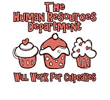 the human resources department will work for cupcakes Photographic Print