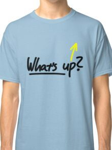 What's up? Classic T-Shirt