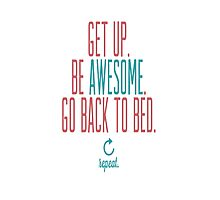 get up. be awesome! go back to bed. Photographic Print