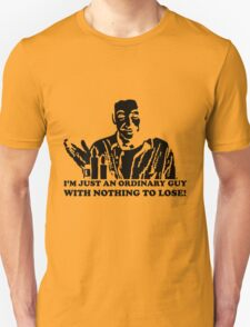 I'm just an ordinary guy with nothing to lose Unisex T-Shirt