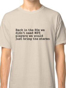 The 80s in stereo Classic T-Shirt