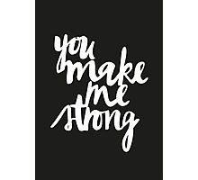 You Make Me Strong Photographic Print