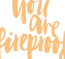 You Are Fireproof Sticker