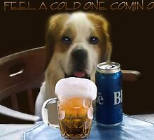 I FEEL A COLD ONE COMIN ON..CAININE BEER PICTURE,PILLOW,TOTE BAG,TEE SHIRT,ECT..CHEERS!! by ✿✿ Bonita ✿✿ ђєℓℓσ