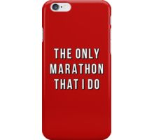 The Only Marathon That I Do iPhone Case/Skin