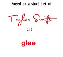 Raised on Taylor Swift and Glee by Chrislyn9
