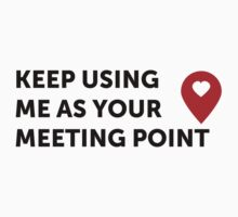 Keep using me as your Meeting Poing <3 by FestCulture