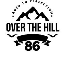 Over The Hill 86th Birthday by GiftIdea