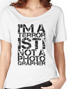 Terrorist Not A Photographer Women's Relaxed Fit T-Shirt
