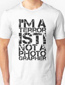 Terrorist Not A Photographer T-Shirt