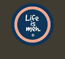 Life is Meh Unisex T-Shirt