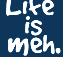Life is Meh Sticker