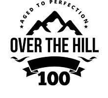 Over The Hill 100th Birthday by GiftIdea