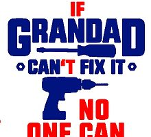 If Grandad Can't Fix It, No One Can! T Shirts, Stickers and Other Gifts by zandosfactry