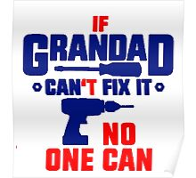 If Grandad Can't Fix It, No One Can! T Shirts, Stickers and Other Gifts Poster