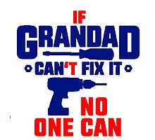 If Grandad Can't Fix It, No One Can! T Shirts, Stickers and Other Gifts Photographic Print