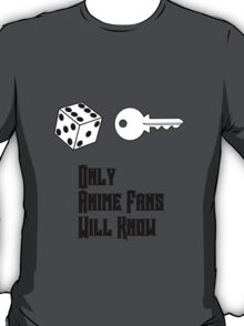 Only Anime Fans Will Know - Dice Key T-Shirt