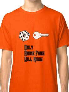 Only Anime Fans Will Know - Dice Key Classic T-Shirt