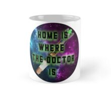 Home Is Where The Doctor Is Mug